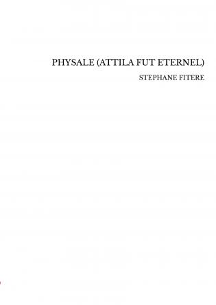 PHYSALE (ATTILA FUT ETERNEL)