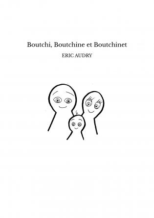 Boutchi, Boutchine et Boutchinet