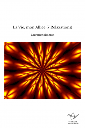 La Vie, mon Alliée (7 Relaxations)