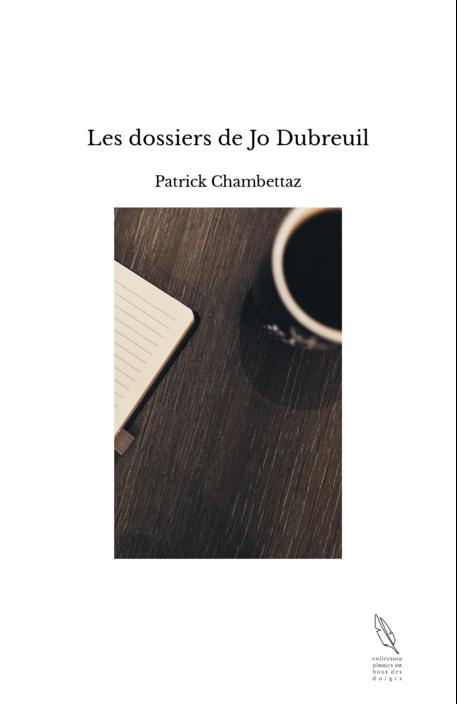 Les dossiers de Jo Dubreuil