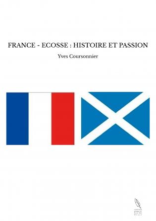 FRANCE - ECOSSE : HISTOIRE ET PASSION