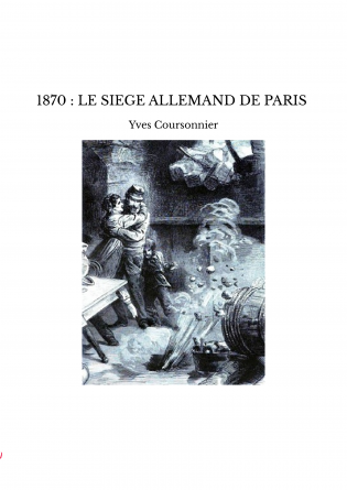 1870 : LE SIEGE ALLEMAND DE PARIS