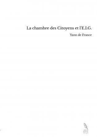 La chambre des Citoyens et l'E.I.G.