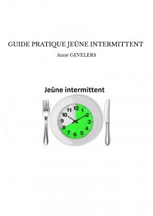 GUIDE PRATIQUE JEÛNE INTERMITTENT
