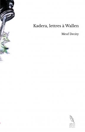 Kadera, lettres à Wallen