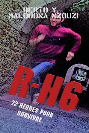 R-H 6: 72 heures pour survivre