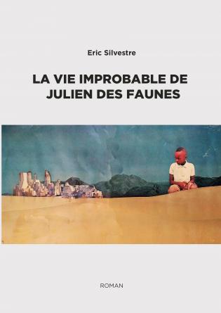 La vie improbable de Julien des Faunes