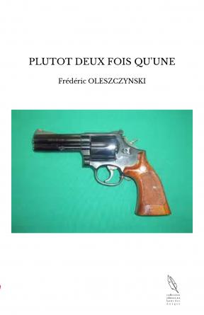 PLUTOT DEUX FOIS QU'UNE