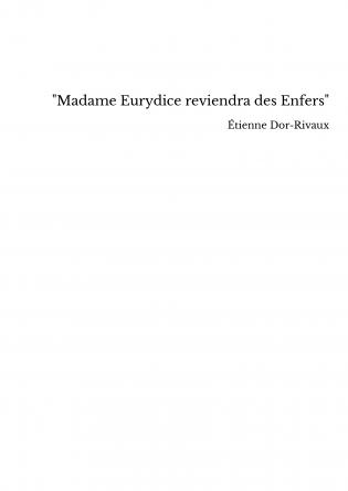 """Madame Eurydice reviendra des Enfers"""