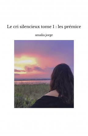Le cri silencieux tome 1 : les prémice