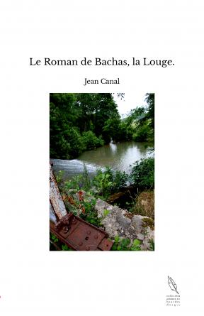 Le Roman de Bachas, la Louge.