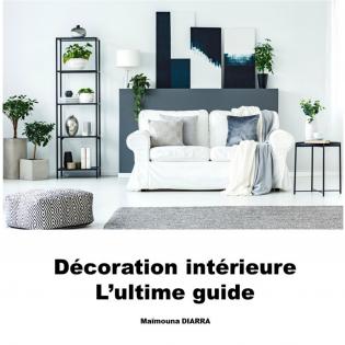 Décoration intérieure - l'ultime Guide
