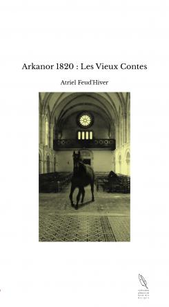 Arkanor 1820 : Les Vieux Contes