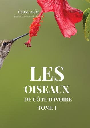 Les Oiseaux de Côte d'Ivoire : Tome 1