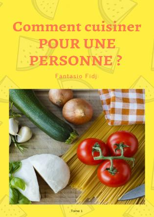 Comment cuisiner POUR UNE PERSONNE ?