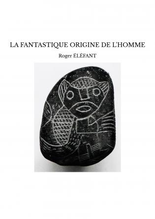 LA FANTASTIQUE ORIGINE DE L'HOMME
