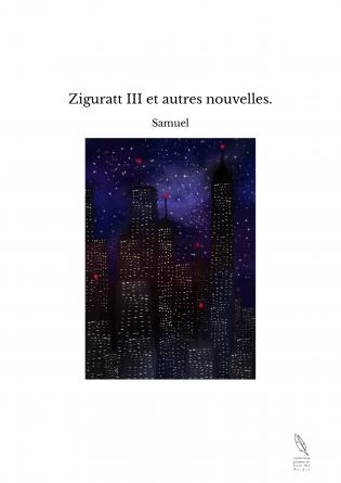 Ziguratt III et autres nouvelles.