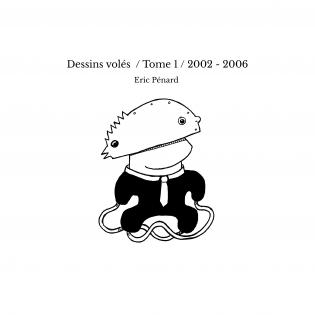 Dessins volés / Tome 1 / 2002 - 2006