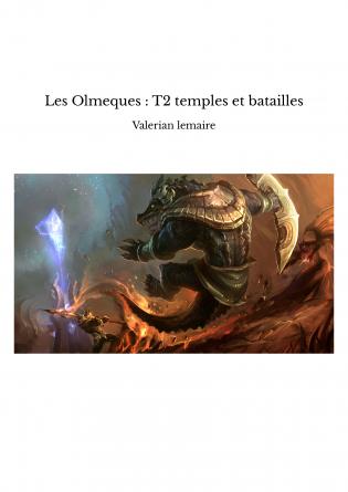 Les Olmeques : T2 temples et batailles