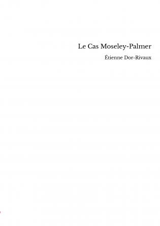 Le Cas Moseley-Palmer