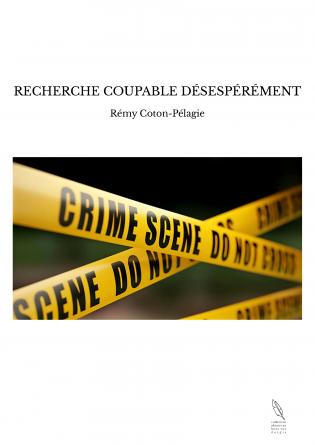 RECHERCHE COUPABLE DÉSESPÉRÉMENT
