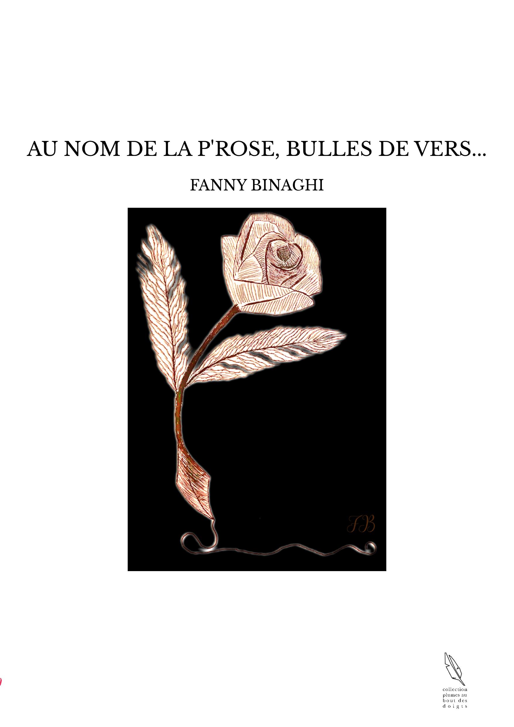 AU NOM DE LA P'ROSE, BULLES DE VERS...