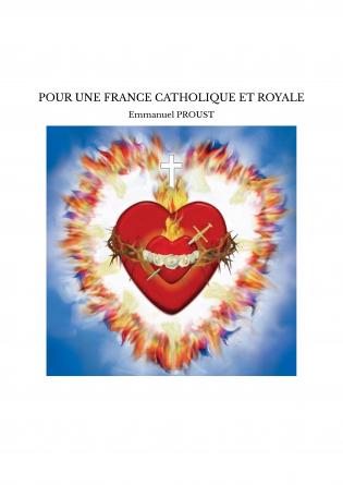 POUR UNE FRANCE CATHOLIQUE ET ROYALE