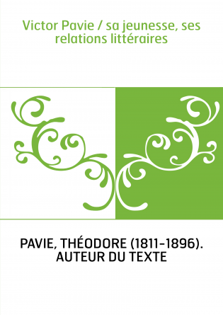 Victor Pavie / sa jeunesse, ses...