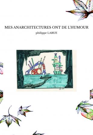 MES ANARCHITECTURES ONT DE L'HUMOUR