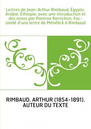 Lettres de Jean-Arthur Rimbaud, Égypte, Arabie, Éthiopie, avec une introduction et des notes par Paterne Berrichon. Fac-similé d
