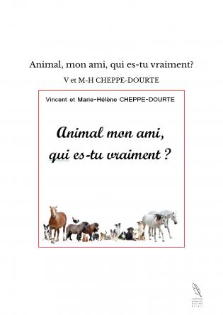 Animal, mon ami, qui es-tu vraiment?