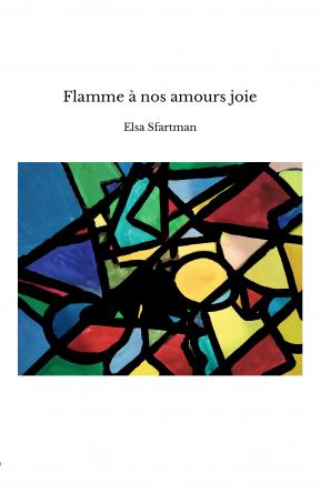 Flamme à nos amours joie