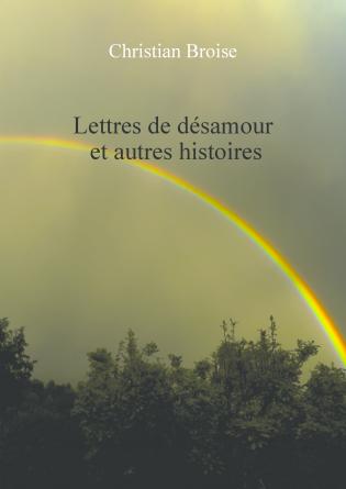 Lettres de désamour et autres histoires