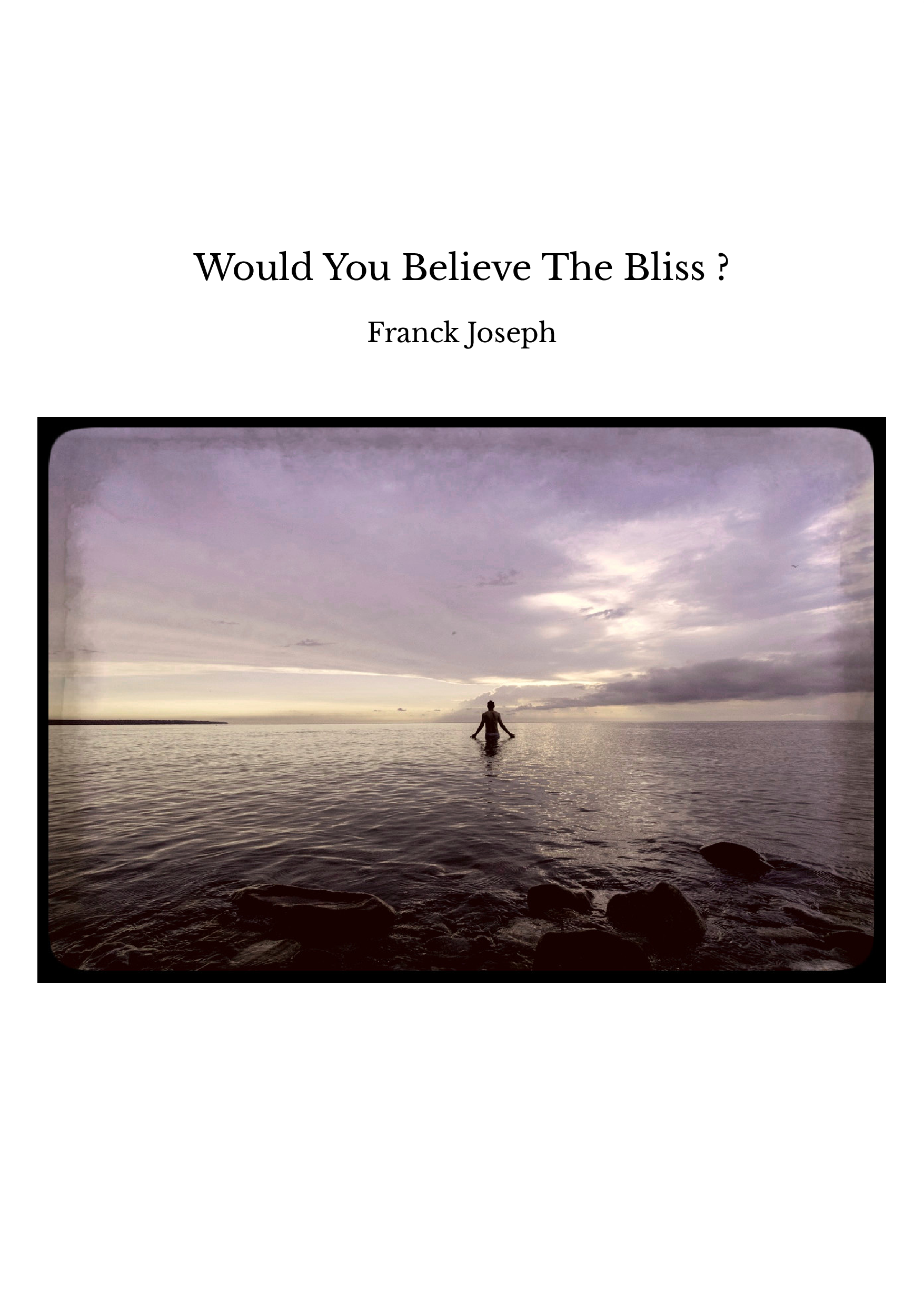 Would You Believe The Bliss ?