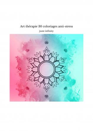 Art thérapie 30 coloriages anti-stress