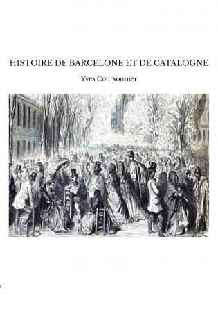 HISTOIRE DE BARCELONE ET DE CATALOGNE