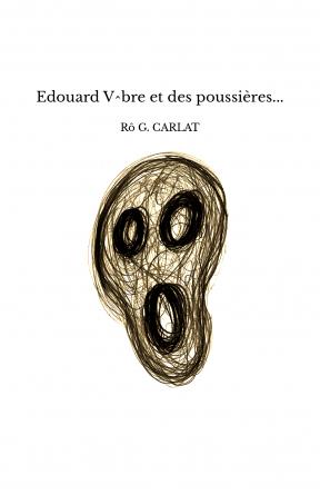 Edouard V^bre et des poussières...