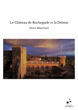 Le Château de Rochegude et la Drôme