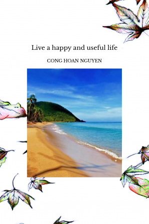 Live a happy and useful life