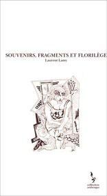 SOUVENIRS, FRAGMENTS ET FLORILEGE