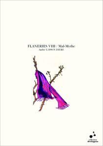 FLANERIES VIII / Mal-Mythe