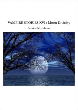 VAMPIRE STORIES XVI : Moon Divinity