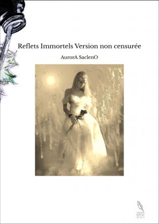 Reflets Immortels Version non censurée