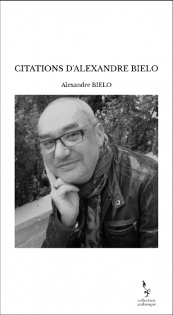 CITATIONS D'ALEXANDRE BIELO