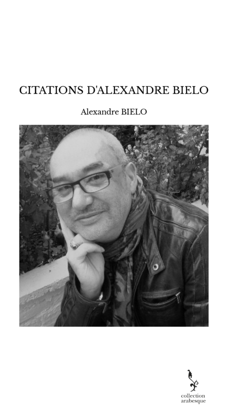 CITATIONS D'ALEXANDRE BIELO