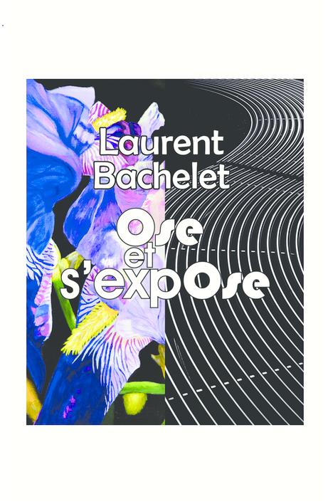Laurent Bachelet Ose Et s'Expsose