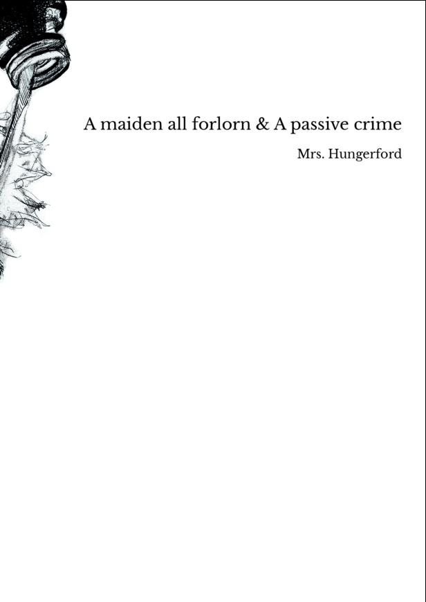 A maiden all forlorn & A passive crime