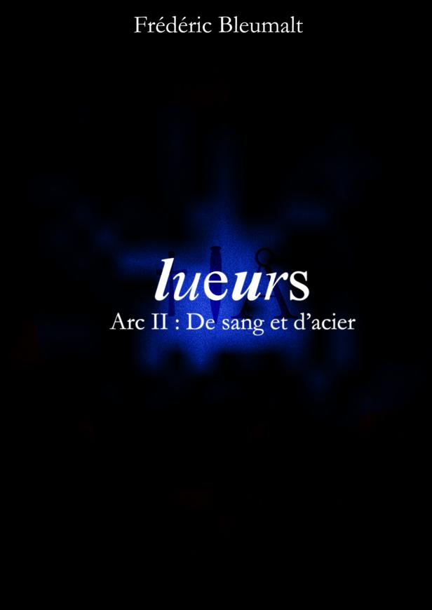 LUEURS - ARC II : DE SANG ET D'ACIER