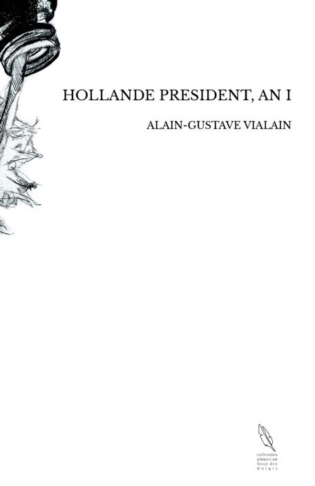 HOLLANDE PRESIDENT, AN I