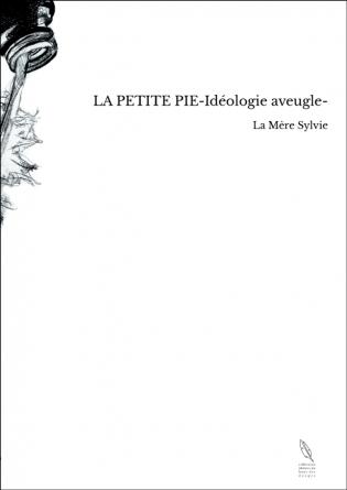 LA PETITE PIE-Idéologie aveugle-
